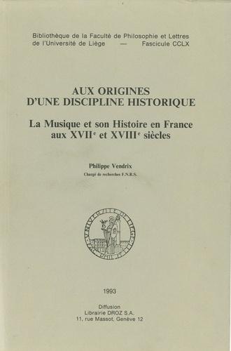 Aux origines d'une discipline historique. La musique et son histoire en France aux XVIIe et XVIIIe siècles