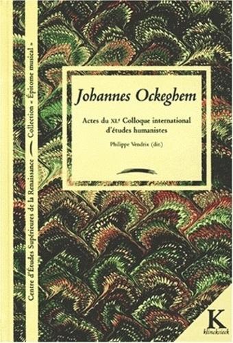 Philippe Vendrix - JOHANNES OCKEGHEM. - Actes du 40ème Colloque international d'études humanistes, Tours, 3-8 février 1997.