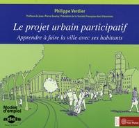Philippe Verdier - Le projet urbain participatif - Apprendre à faire la ville avec ses habitants.