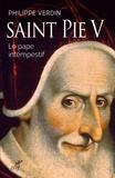 Philippe Verdin - Saint Pie V - Le pape intempestif.