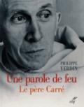 Philippe Verdin - Une parole de feu - Le père Carré.