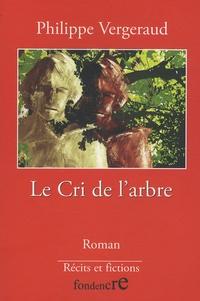 Philippe Vergeraud - Le cri de l'arbre - Histoire de l'Autre.