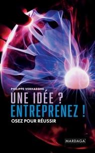 Philippe Verhaeghe - Une idée ? Entreprenez ! - Osez pour réussir.