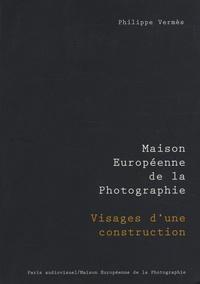 Philippe Vermès - Maison européenne de la photographie - Visages d'une construction.