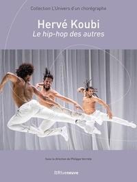 Philippe Verrièle - Hervé Koubi - Le hip-hop des autres.