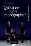 Philippe Verrièle - Qu'est ce qu'un chorégraphe ? - Comment représenter l'oeuvre dansée ?.