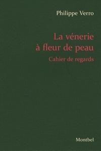Philippe Verro - La vénerie à fleur de peau - Cahier de regards.