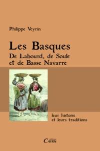 Philippe Veyrin - Les Basques - De Labourd, de Soule et de Basse Navarre, leur histoire et leurs traditions.