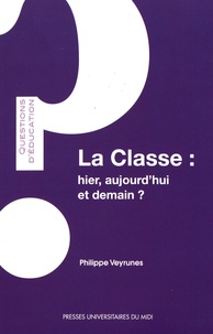 Philippe Veyrunes - La classe : hier, aujourd'hui, et demain ?.
