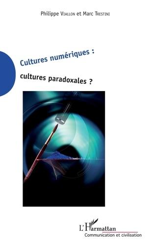 Philippe Viallon et Marc Trestini - Cultures numériques : cultures paradoxales ?.