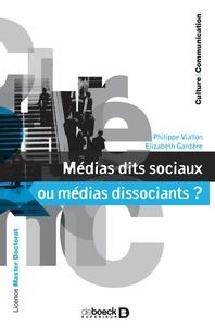 Philippe Viallon et Elizabeth Gardère - Médias dits sociaux ou médias dissociants ?.