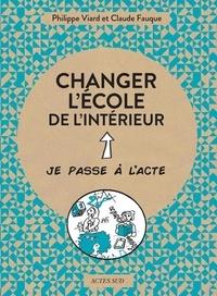 Philippe Viard et Claude Fauque - Changer l'école de l'intérieur.