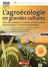 Philippe Viaux - L'agroécologie en grandes cultures - Vers des systèmes à hautes performances économiques et environnementales.