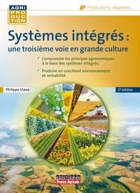 Philippe Viaux - Les systèmes intégrés - Une troisième voie en grande culture.