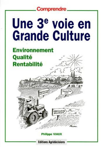 Philippe Viaux - Une 3e voie en grande culture - Environnement, qualité, rentabilité.