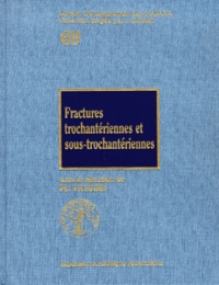 Philippe Vichard et  Collectif - Fractures trochantériennes et sous-trochantériennes.