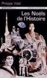Philippe Vidal - Les Noëls de l'Histoire.