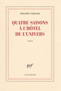 Philippe Videlier - Quatre saisons à l'Hôtel de l'Univers.
