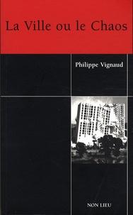 Philippe Vignaud - La Ville ou le Chaos.
