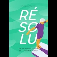 Philippe Viguier - Résolu - Ma volonté au service de la volonté de Dieu.