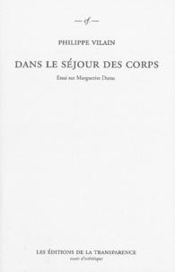 Philippe Vilain - Dans le séjour des corps - Essai sur Marguerite Duras.