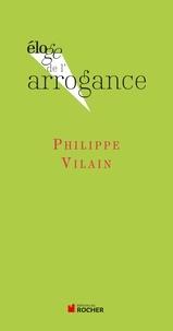 Philippe Vilain - Eloge de l'arrogance.