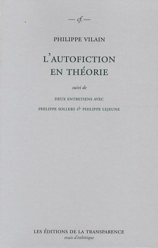 Philippe Vilain - L'autofiction en théorie - Suivi de deux entretiens avec Philippe Sollers & Philippe Lejeune.