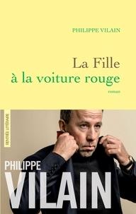 Philippe Vilain - La Fille à la voiture rouge - roman.