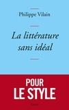Philippe Vilain - La littérature sans idéal.