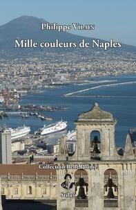 Philippe Vilain - Mille couleurs de Naples.