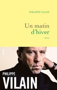 Philippe Vilain - Un matin d'hiver - roman.