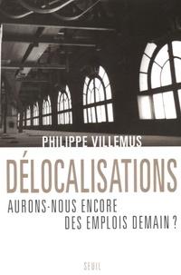 Philippe Villemus - Délocalisations - Aurons-nous encore des emplois demain ?.