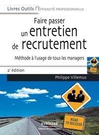 Philippe Villemus - Faire passer un entretien de recrutement - Méthode à l'usage de tous les managers.
