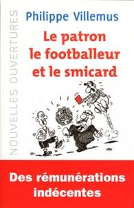 Philippe Villemus - Le patron, le footballeur et le smicard - Quelle est la juste valeur du travail ?.