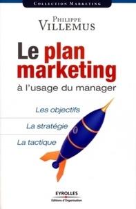 Philippe Villemus - Le plan marketing à l'usage du manager.