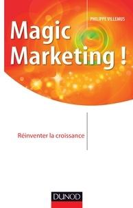 Philippe Villemus - Magic marketing ! - Réinventer la croissance.