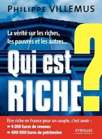 Philippe Villemus - Qui est riche ? - La vérité sur les riches, les pauvres et les autres....