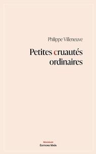Philippe Villeneuve - Petites cruautés ordinaires.