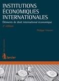 Philippe Vincent - Institutions économiques internationales - Eléments de droit international économique.