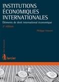 Philippe Vincent - Institutions économiques internationales - Elément de droit international économiques.