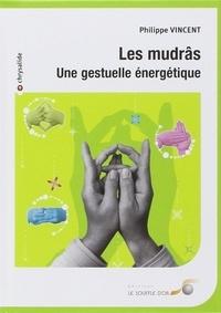 Philippe Vincent - Les mudrâs - Une gestuelle énergétique.