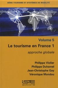 Philippe Violier et Philippe Duhamel - Le tourisme en France 1 - Approche globale.