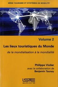 Philippe Violier - Tourisme et systèmes de mobilité - Volume 2, Les lieux touristiques du Monde, de la mondialisation à la mondialité.