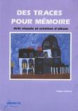 Philippe Virmoux - Des traces pour mémoire - Arts visuels et création d'album Cycle 3. 1 Cédérom