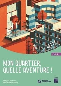 Philippe Virmoux et Jean-Charles Bussy - Mon quartier, quelle aventure ! - Cycle 3. 1 CD audio