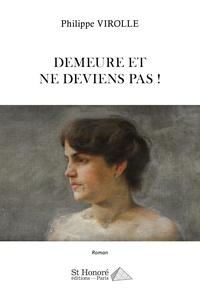 Philippe Virolle - Demeure et ne deviens pas !.