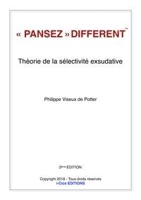 """Philippe Viseux de Potter - """"Pansez"""" différent - Théorie de la sélectivité exsudative."""