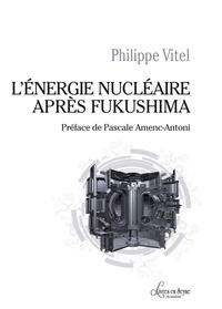 Philippe Vitel - L'énergie nucléaire après Fukushima.