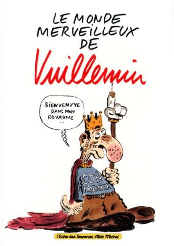 Philippe Vuillemin - Le monde merveilleux de Vuillemin.