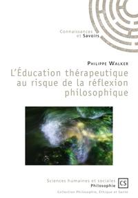 Philippe Walker - L'éducation thérapeutique au risque de la réflexion philosophique.